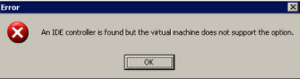 IDE VMDK - Not Supported in ESX/vSphere
